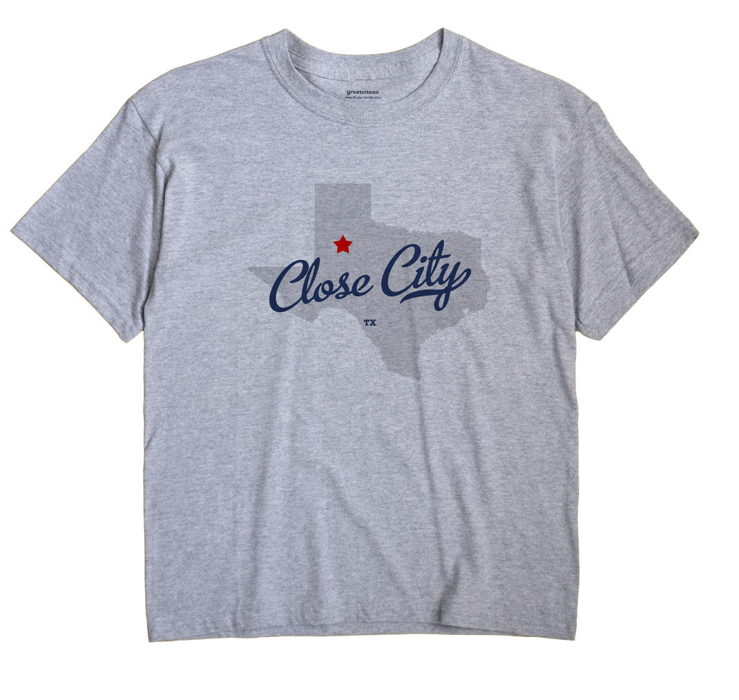 Close City, Texas TX Souvenir Shirt