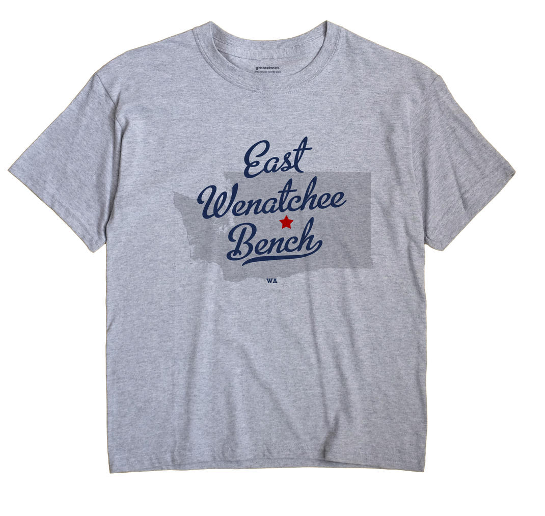 East Wenatchee Bench, Washington WA Souvenir Shirt