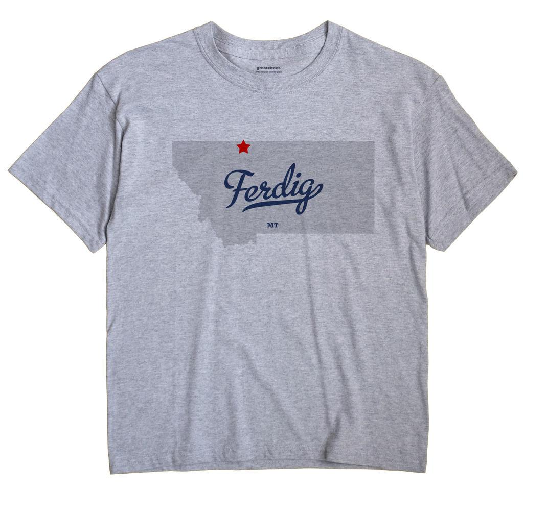 Ferdig, Montana MT Souvenir Shirt