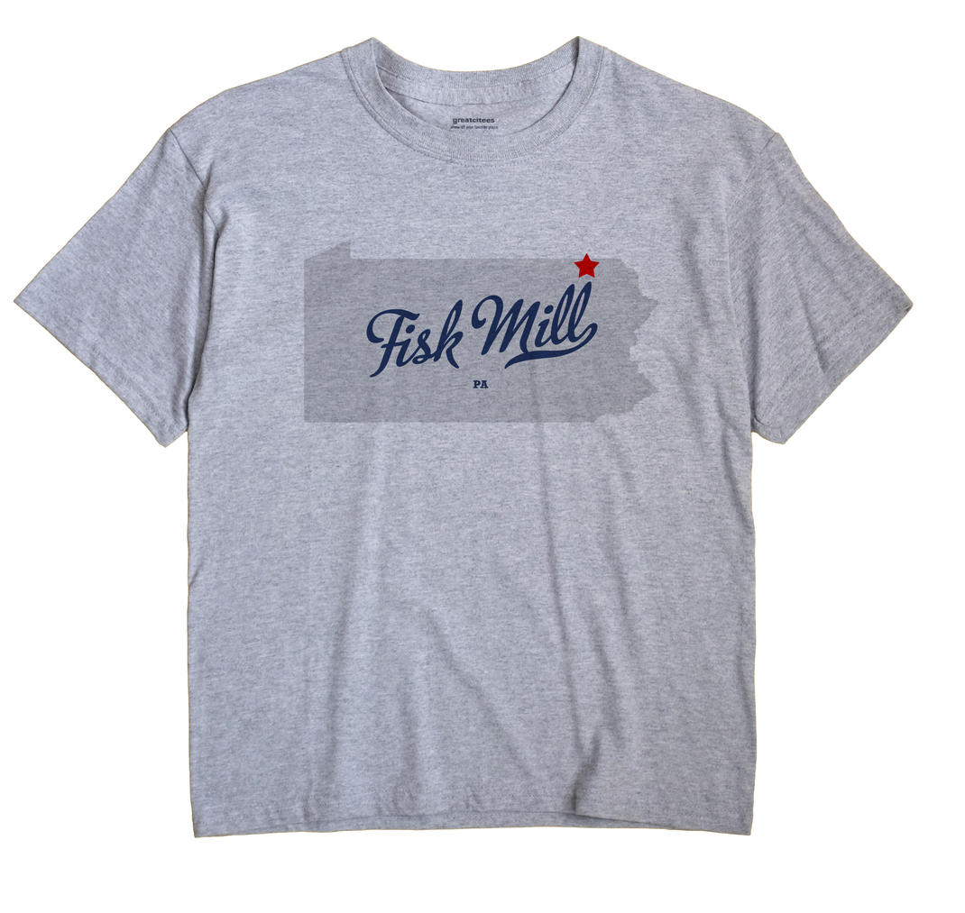 Fisk Mill, Pennsylvania PA Souvenir Shirt