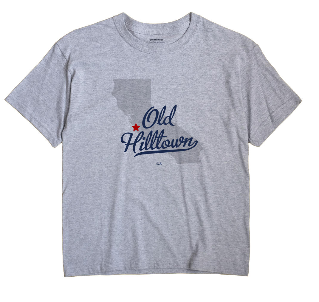 Old Hilltown, California CA Souvenir Shirt