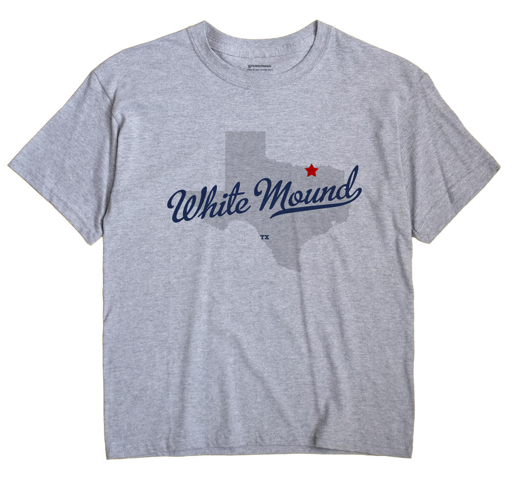 White Mound, Texas TX Souvenir Shirt